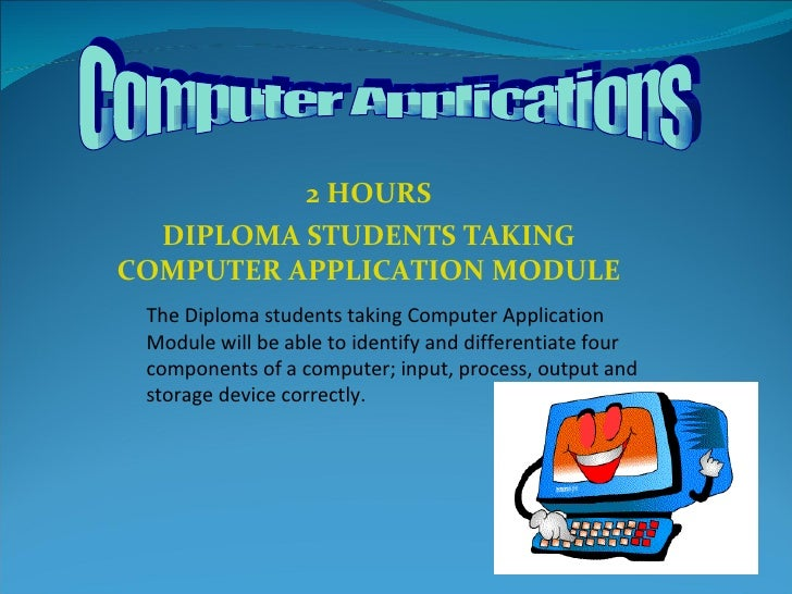 2 HOURS DIPLOMA STUDENTS TAKING COMPUTER APPLICATION MODULE The Diploma students taking Computer Application Module will b...