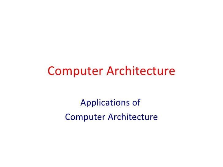 Computer Architecture Applications of  Computer Architecture