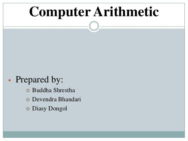 Computer Arithmetic  Prepared by:  Buddha Shrestha  Devendra Bhandari  Diasy Dongol