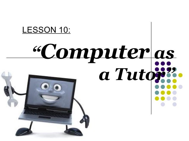 "LESSON 10:  ""Computer as a Tutor"""