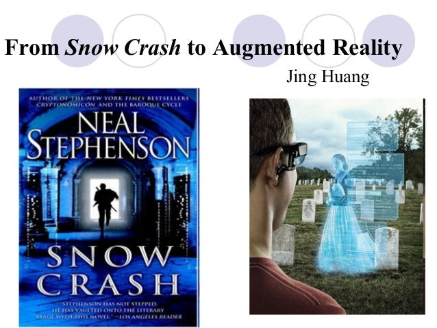 From Snow Crash to Augmented Reality Jing Huang
