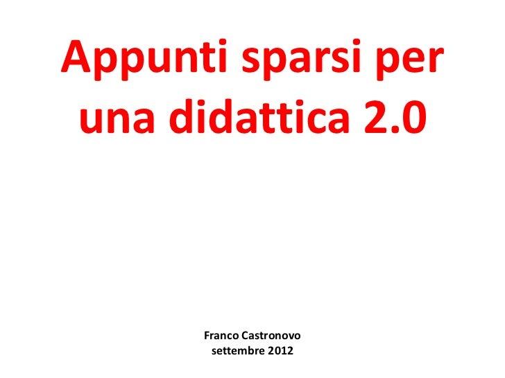 Appunti sparsi per una didattica 2.0      Franco Castronovo       settembre 2012