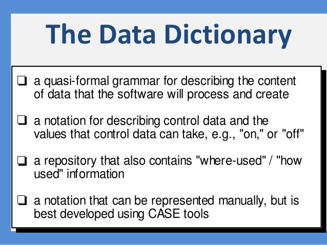 ry The Data Dictionary a quasi-formal grammar for describing the content of data that the software will process and create...