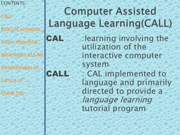 CONTENTS:CALLRoles of computer…Issues regarding…    CAL    :learning involving the                            utilization ...