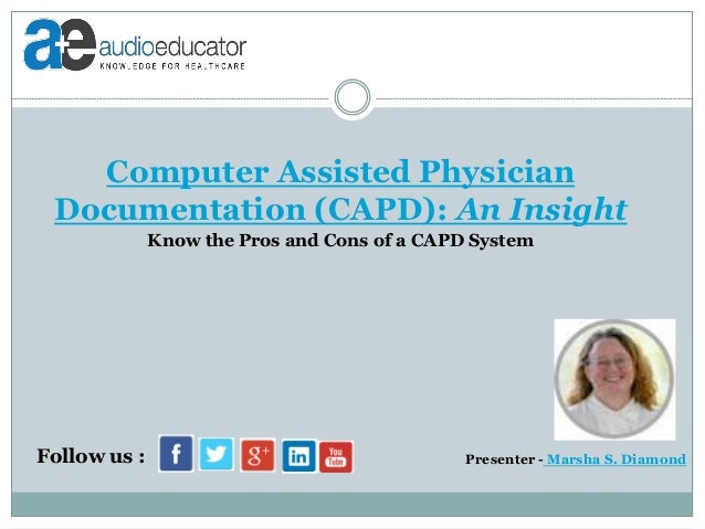 Computer Assisted Physician Documentation (CAPD): An Insight Presenter - Marsha S. DiamondFollow us : Know the Pros and Co...