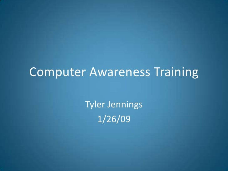 Computer Awareness Training          Tyler Jennings            1/26/09