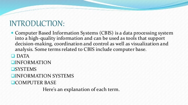 what is a computer based information system Information system:  individuals rely on information systems, generally internet-based,  the main components of information systems are computer hardware and.