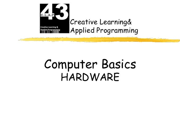 Creative Learning&    Applied ProgrammingComputer Basics  HARDWARE