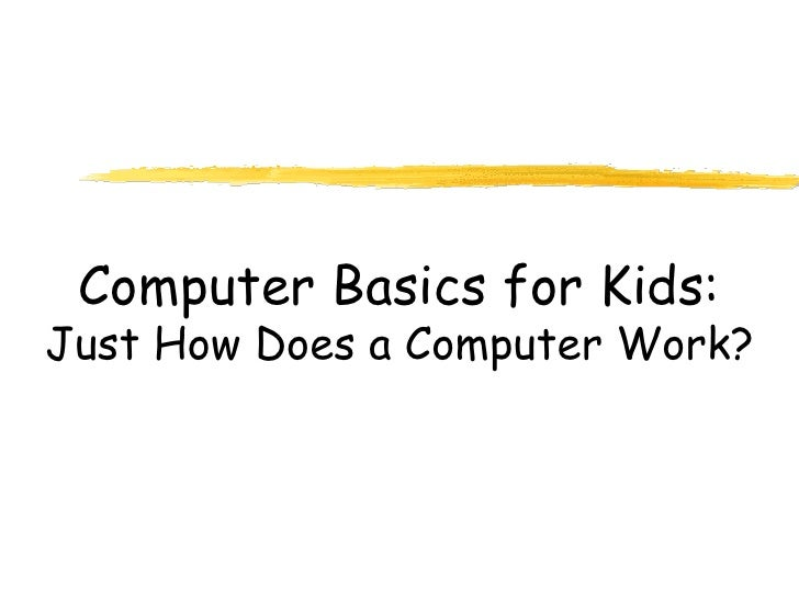 Computer Basics for Kids:Just How Does a Computer Work?