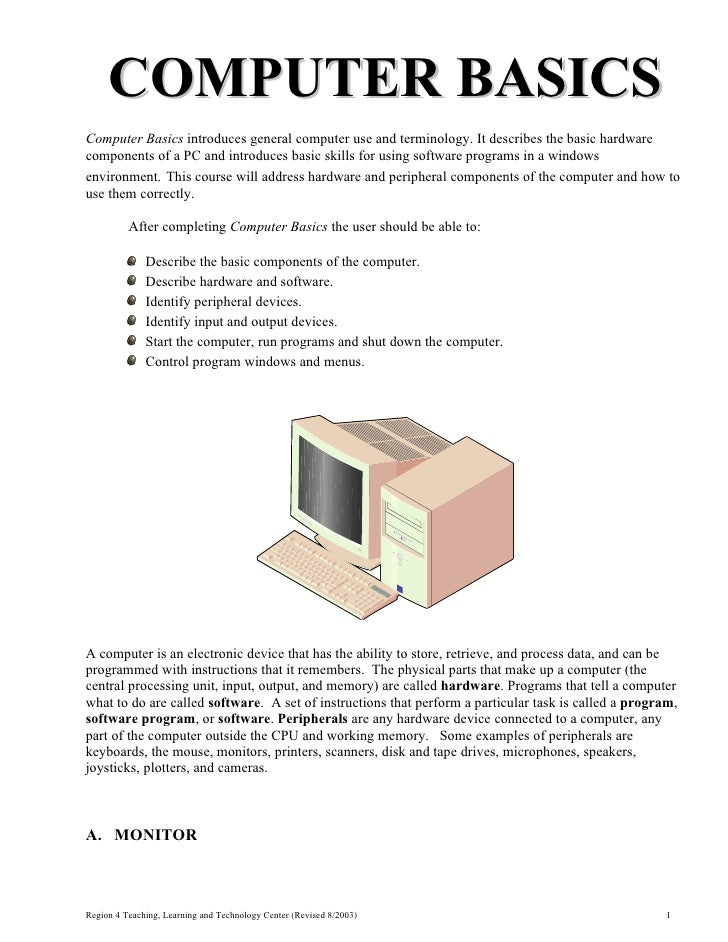 COMPUTER BASICSComputer Basics introduces general computer use and terminology. It describes the basic hardwarecomponents ...