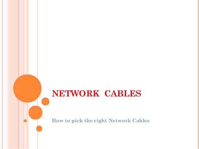 NETWORK CABLES How to pick the right Network Cables