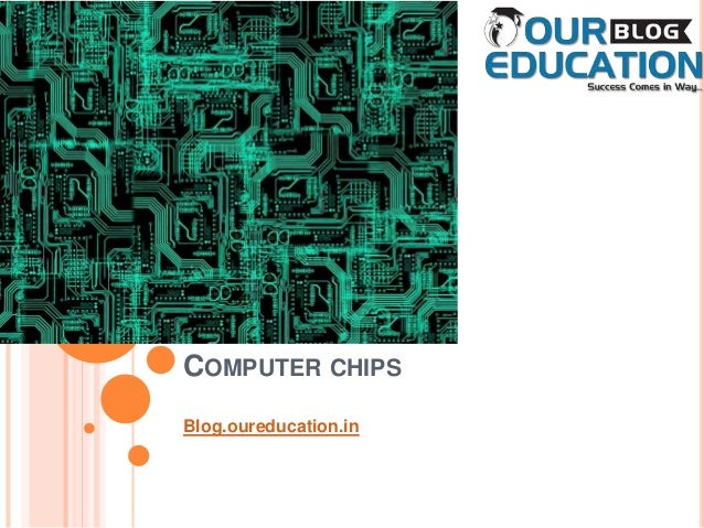 COMPUTER CHIPS Blog.oureducation.in