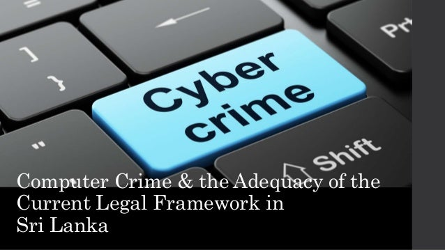 Computer Crime & the Adequacy of the Current Legal Framework in Sri Lanka