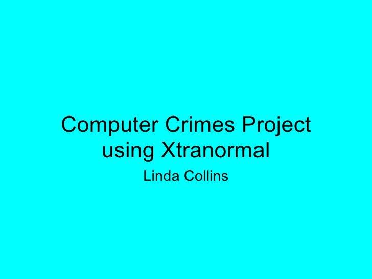Computer Crimes Project using Xtranormal Linda Collins