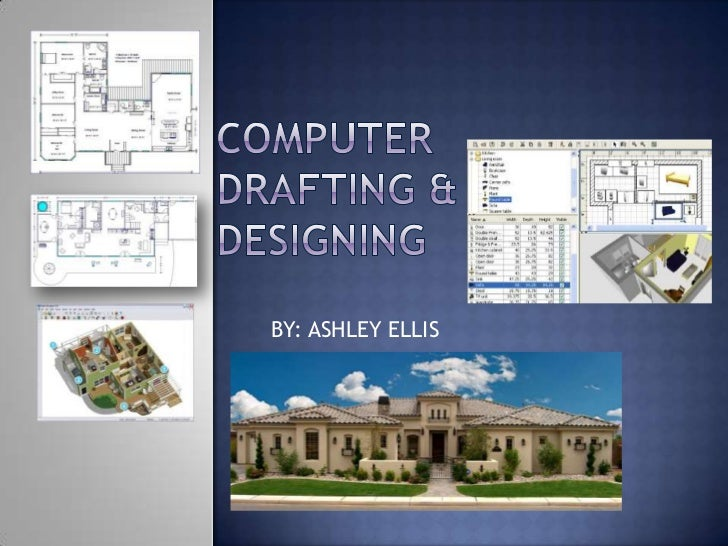 COMPUTER DRAFTING & DESIGNING <br />BY: ASHLEY ELLIS<br />