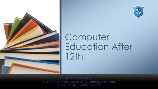 Computer Education After 12th WebTech Learning SCO 177, 2nd Floor, Sector 37-C, Chandigarh, India 91-9915337448, 91-950148...