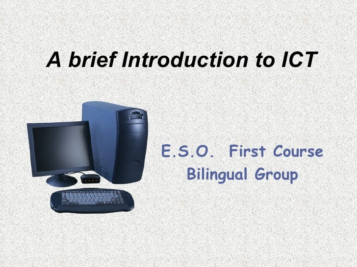 A brief Introduction to ICT E.S.O.  First Course Bilingual Group