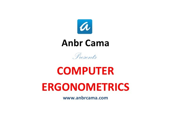 <ul><li>Anbr Cama </li></ul><ul><li>Presents  </li></ul><ul><li>COMPUTER </li></ul><ul><li>ERGONOMETRICS </li></ul><ul><li...