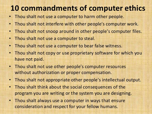 the importance of computer ethics Consequences, utilitarianism affirms that what is important about human behavior is the outcome or results of the behavior and not the intention a person has when he or she acts thought #4 computer ethics.