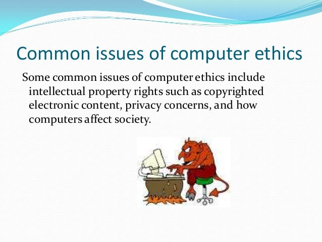 ethical issues computers Blog ethical problems in computing  sanctioned and the computer science professors must address the issue of computer ethics more fervently in their classes.
