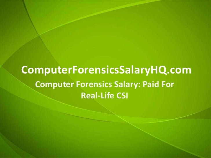 ComputerForensicsSalaryHQ.com  Computer Forensics Salary: Paid For            Real-Life CSI