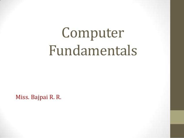 Computer Fundamentals Miss. Bajpai R. R.