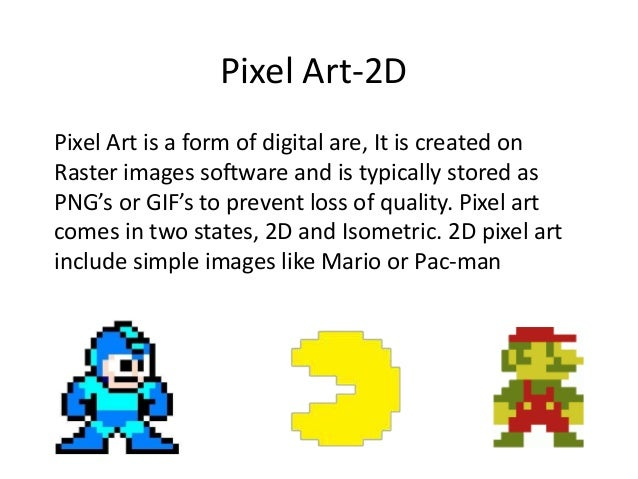 Pixel Art-2DPixel Art is a form of digital are, It is created onRaster images software and is typically stored asPNG's or ...