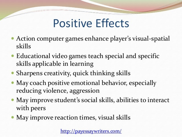 the positive effects of playing video games in my life In my research i found that there are many positive effects of gaming   experience of playing or the people in our lives who fell under the spell of video  games.