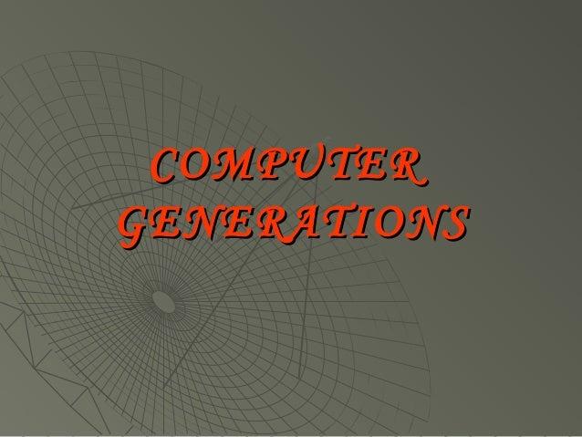 COMPUTERCOMPUTER GENERATIONSGENERATIONS