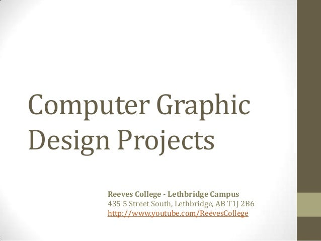 Computer GraphicDesign Projects     Reeves College - Lethbridge Campus     435 5 Street South, Lethbridge, AB T1J 2B6     ...