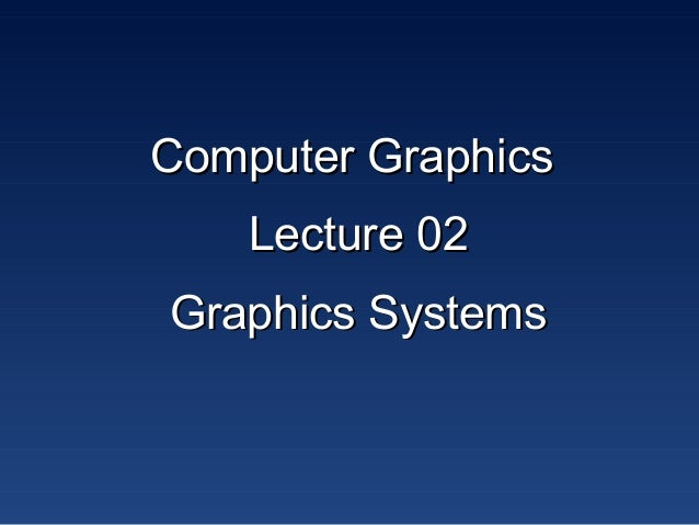 Computer graphics power point slides lecture 02