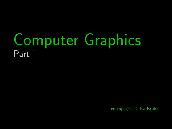 Computer Graphics Part I                 entropia/CCC Karlsruhe
