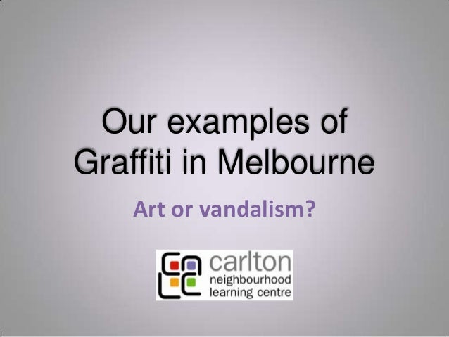 Our examples ofGraffiti in MelbourneArt or vandalism?