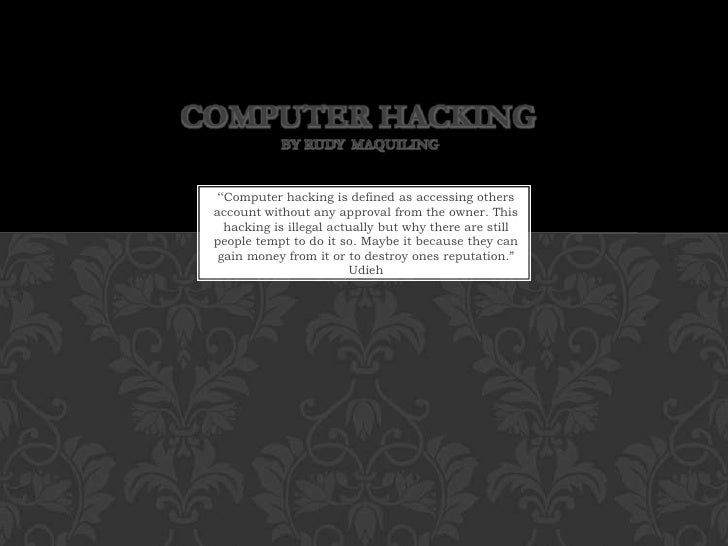 """Computer Hacking by Rudy  Maquiling<br />""""Computer hacking is defined as accessing others account without any approval fro..."""