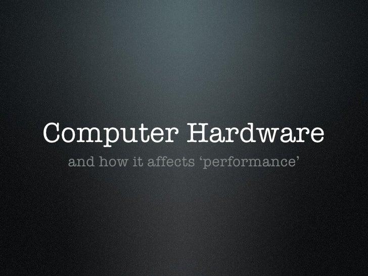 Computer Hardware <ul><li>and how it affects 'performance' </li></ul>