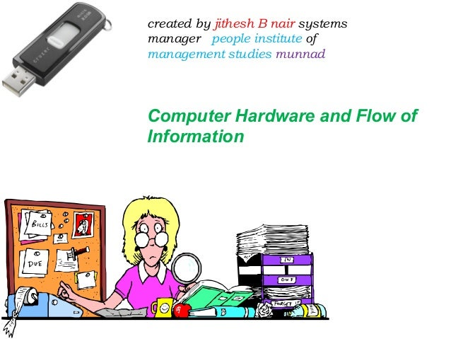 created by jithesh B nair systems manager people institute of management studies munnad Computer Hardware and Flow of Info...