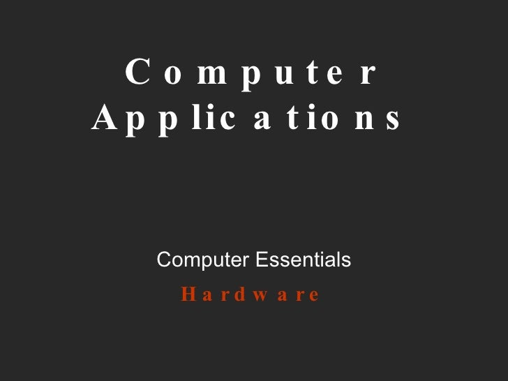 Computer Applications Computer Essentials Hardware