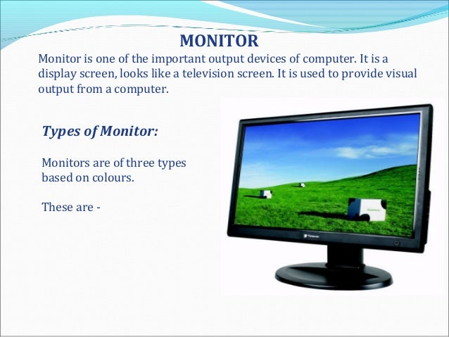 the types of monitor The technology behind different types of computer monitors by the beginning of 1998 15in monitors were gradually slipping to bargain-basement status, and the 17in size, an excellent choice for working at 1024×768 (xga) resolution, was moving into the slot reserved for mainstream desktops.