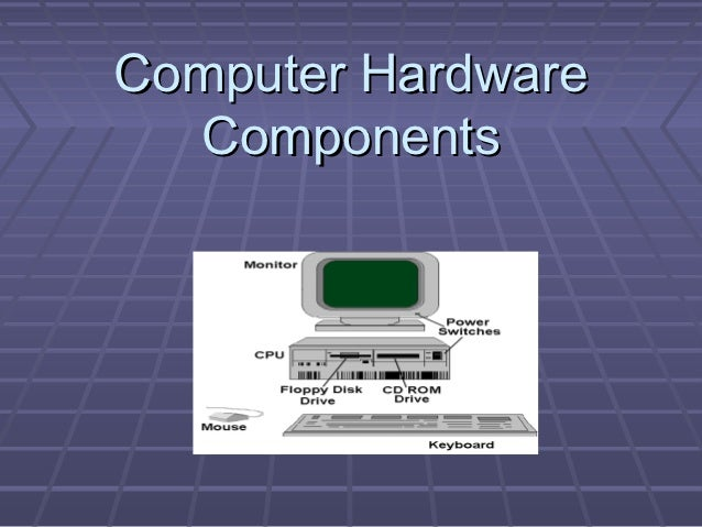 Computer Hardware  Components