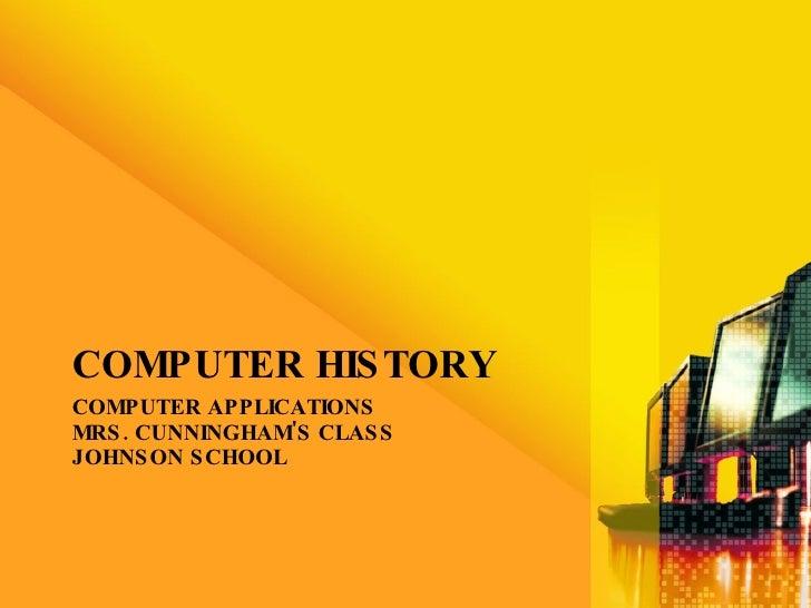 COMPUTER APPLICATIONS MRS. CUNNINGHAM'S CLASS JOHNSON SCHOOL <ul><li>COMPUTER HISTORY </li></ul>