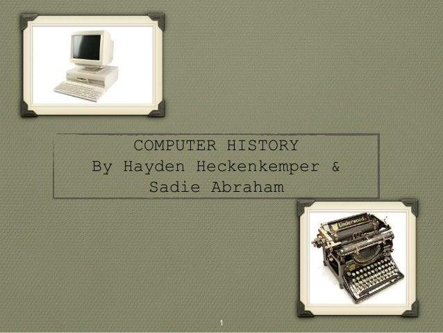 COMPUTER HISTORY By Hayden Heckenkemper & Sadie Abraham 1