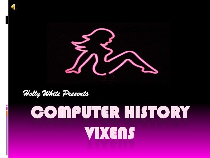 COMPUTER HISTORY VIXENS<br />Holly White Presents<br />