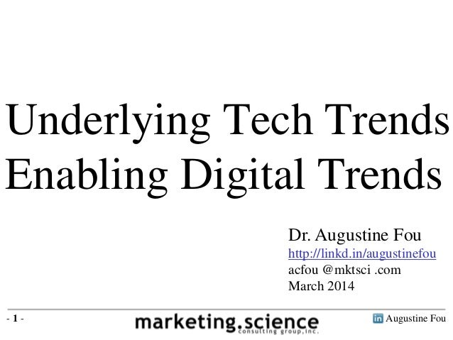 Augustine Fou- 1 - Underlying Tech Trends Enabling Digital Trends Dr. Augustine Fou http://linkd.in/augustinefou acfou @mk...
