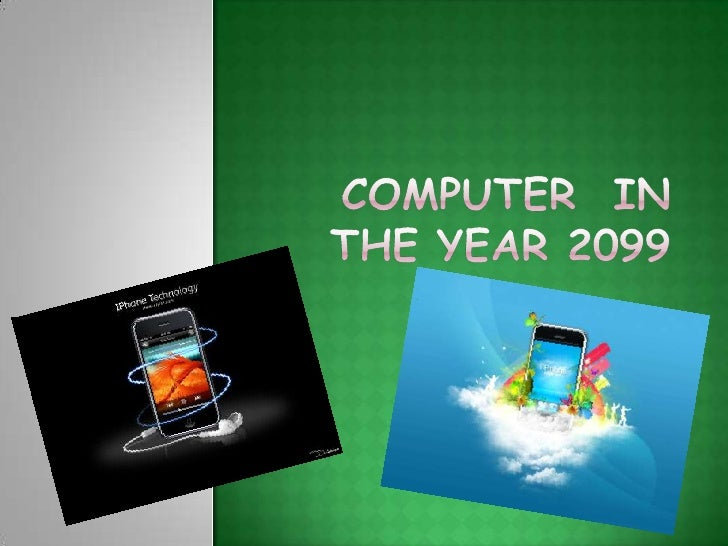 Computer  in  the year 2099<br />