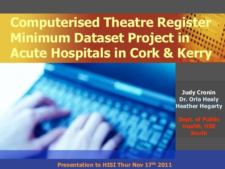 Computerised Theatre RegisterMinimum Dataset Project inAcute Hospitals in Cork & Kerry                                    ...