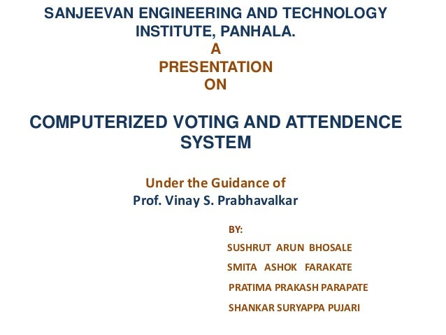 SANJEEVAN ENGINEERING AND TECHNOLOGY INSTITUTE, PANHALA. A PRESENTATION ON COMPUTERIZED VOTING AND ATTENDENCE SYSTEM Under...
