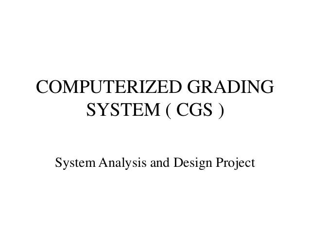 methodology of computerized grading system 2010-11-17  research methodology  from analysts and users at the time of presentation of the feasibility study for actual system development projects the research was conducted in a two-year period, from 1983 to 1985,.