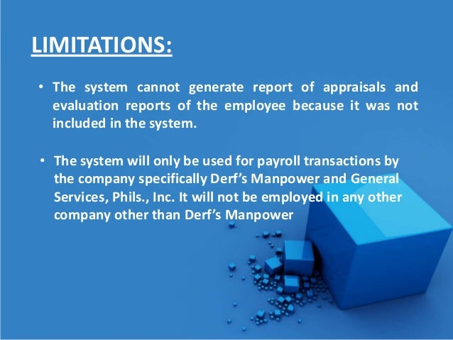 scope and limitations of the study of payroll system The feasibility study begins with the problem  a firm has no choice but to update its payroll system  the system's scope and objectives are more precisely.