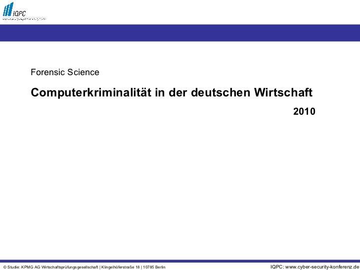 Forensic Science Computerkriminalität in der deutschen Wirtschaft 2010 IQPC: www.cyber-security-konferenz.de © Studie: KPM...