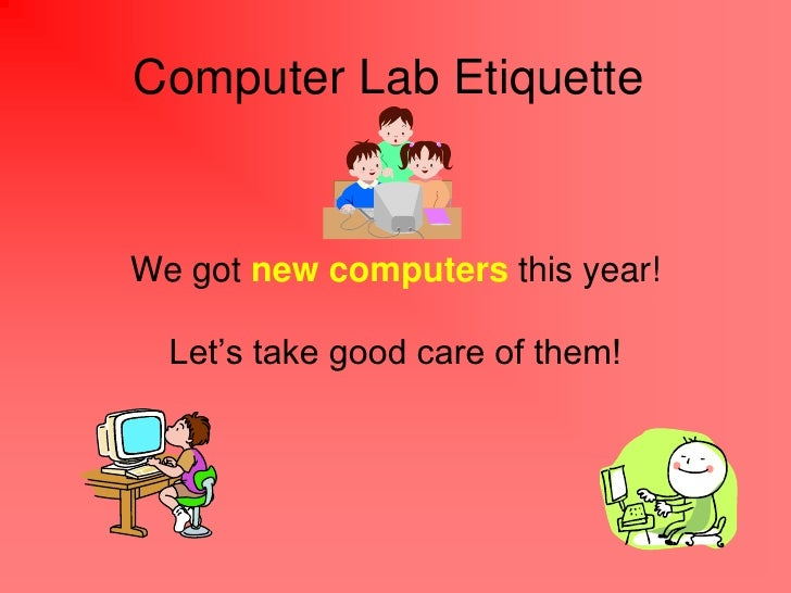 Computer Lab EtiquetteWe got new computers this year!  Let's take good care of them!